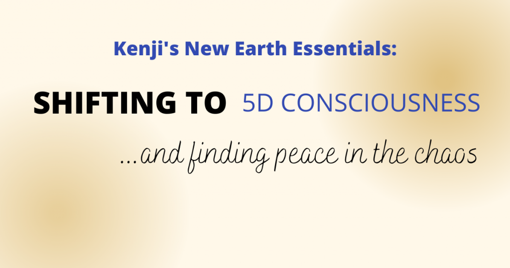 New Earth Essentials: How To Shift to 5D Consciousness and Find Peace In the Chaos